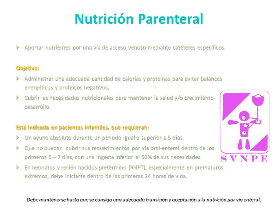 Nutrición ParenteralAportar nutrientes por una vía de acceso venoso mediante catéteres específicos.
