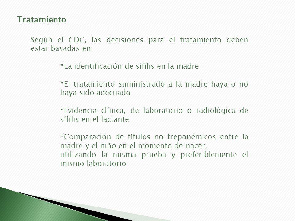 TratamientoSegún el CDC, las decisiones para el tratamiento deben estar basadas en: *La identificación de sífilis en la madre.