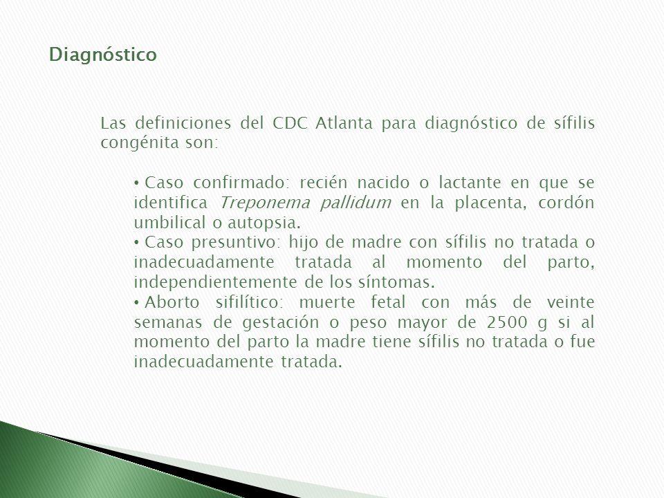 DiagnósticoLas definiciones del CDC Atlanta para diagnóstico de sífilis congénita son: