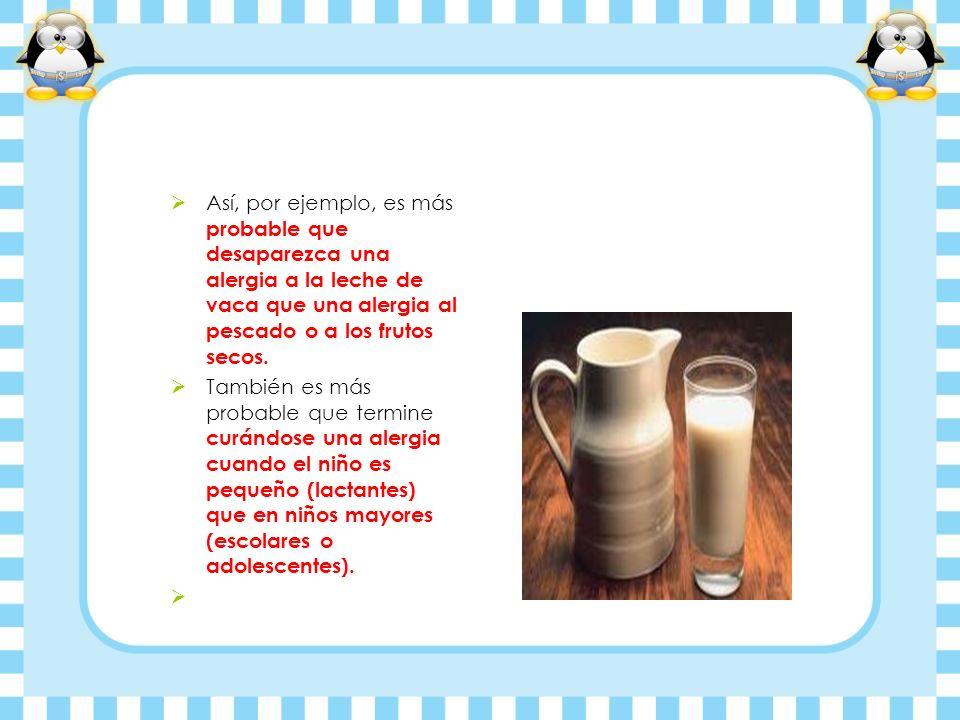 Así, por ejemplo, es más probable que desaparezca una alergia a la leche de vaca que una alergia al pescado o a los frutos secos.
