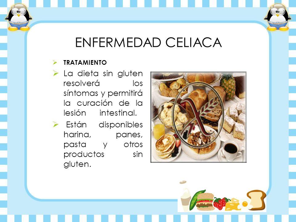 ENFERMEDAD CELIACATRATAMIENTO. La dieta sin gluten resolverá los síntomas y permitirá la curación de la lesión intestinal.