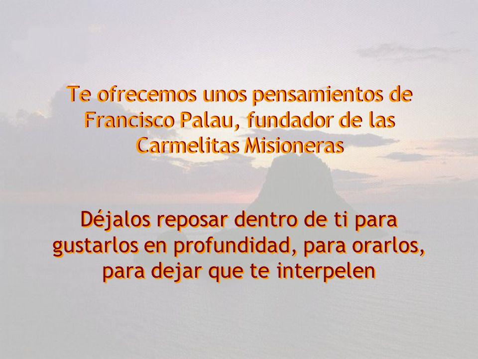 Te ofrecemos unos pensamientos de Francisco Palau, fundador de las Carmelitas Misioneras