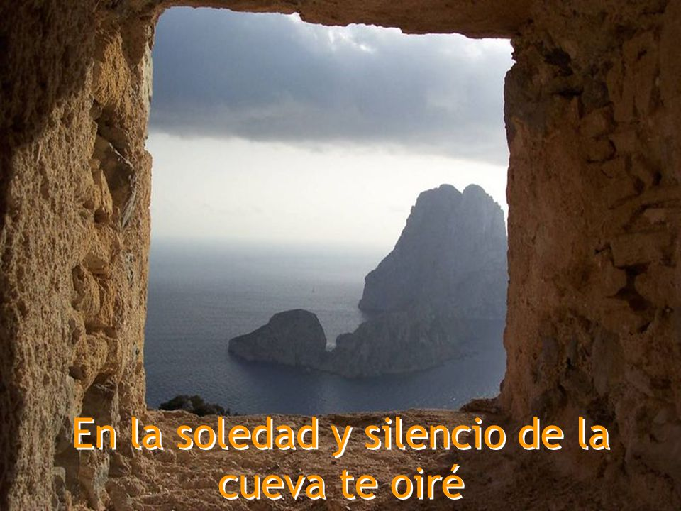 En la soledad y silencio de la cueva te oiré