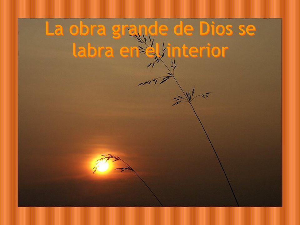 La obra grande de Dios se labra en el interior