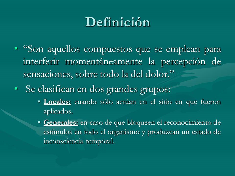 Definición Son aquellos compuestos que se emplean para interferir momentáneamente la percepción de sensaciones, sobre todo la del dolor.