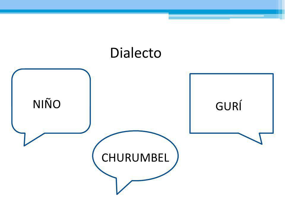 Dialecto GURÍ NIÑO CHURUMBEL