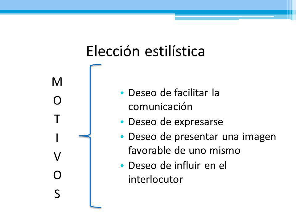 Elección estilística MOTIVOS Deseo de facilitar la comunicación