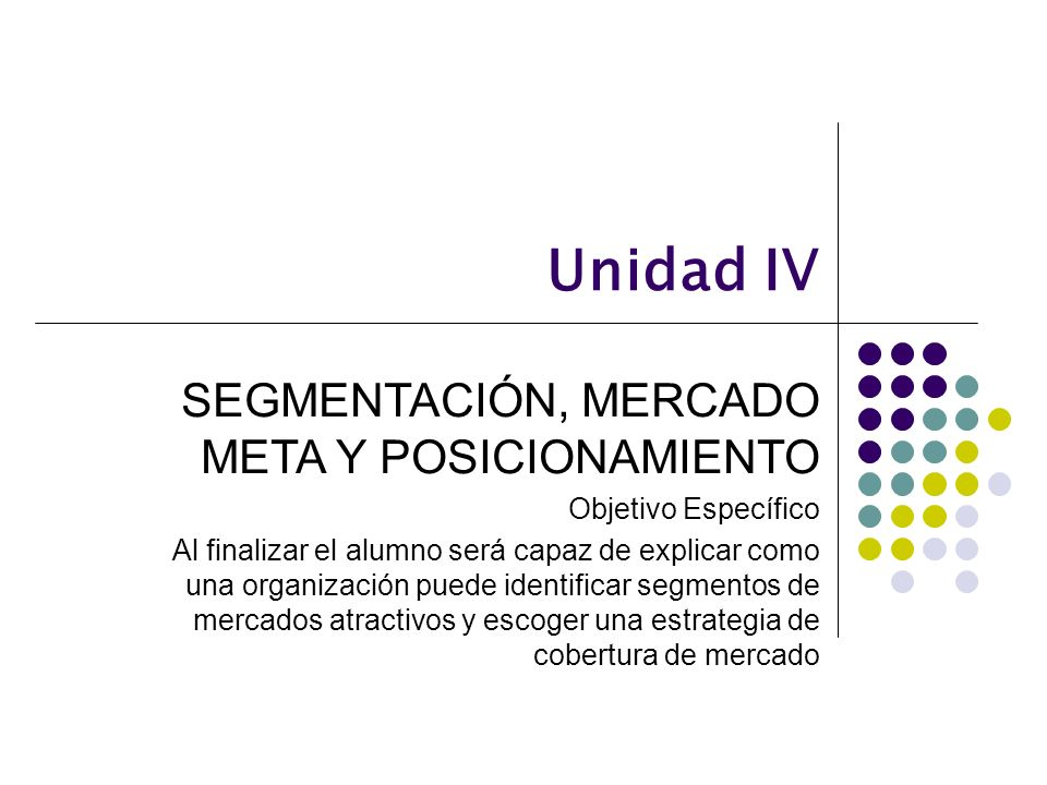 Unidad IV SEGMENTACIÓN, MERCADO META Y POSICIONAMIENTO