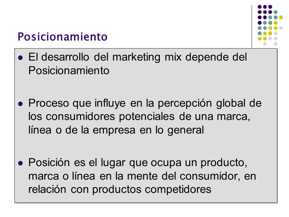 PosicionamientoEl desarrollo del marketing mix depende del Posicionamiento.
