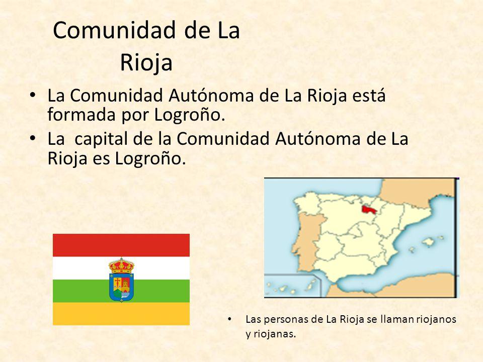Comunidad de La Rioja La Comunidad Autónoma de La Rioja está formada por Logroño. La capital de la Comunidad Autónoma de La Rioja es Logroño.