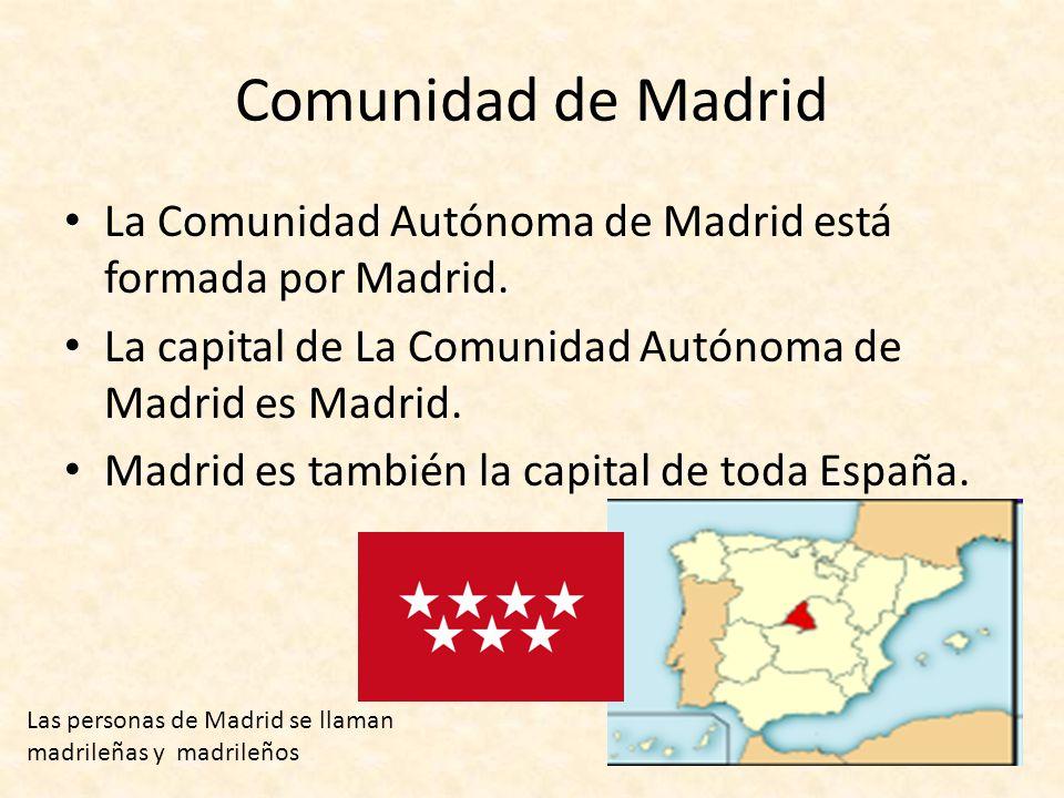 Comunidad de Madrid La Comunidad Autónoma de Madrid está formada por Madrid. La capital de La Comunidad Autónoma de Madrid es Madrid.