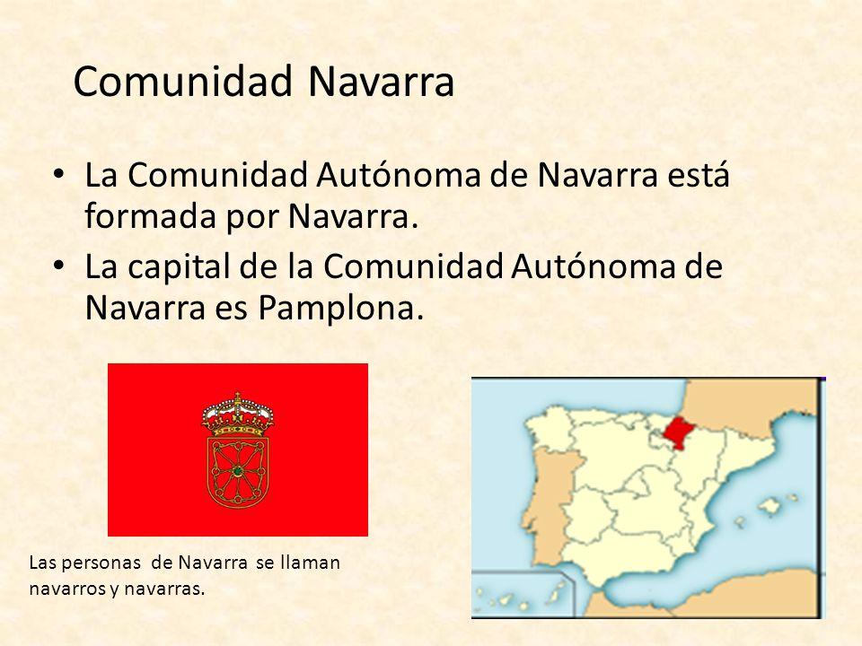 Comunidad Navarra La Comunidad Autónoma de Navarra está formada por Navarra. La capital de la Comunidad Autónoma de Navarra es Pamplona.
