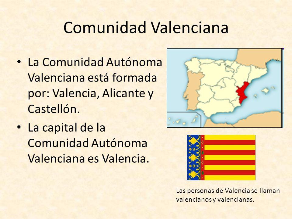 Comunidad Valenciana La Comunidad Autónoma Valenciana está formada por: Valencia, Alicante y Castellón.