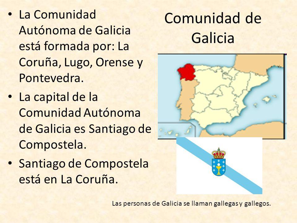 La Comunidad Autónoma de Galicia está formada por: La Coruña, Lugo, Orense y Pontevedra.
