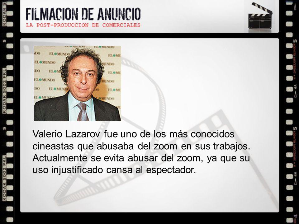 Valerio Lazarov fue uno de los más conocidos cineastas que abusaba del zoom en sus trabajos.
