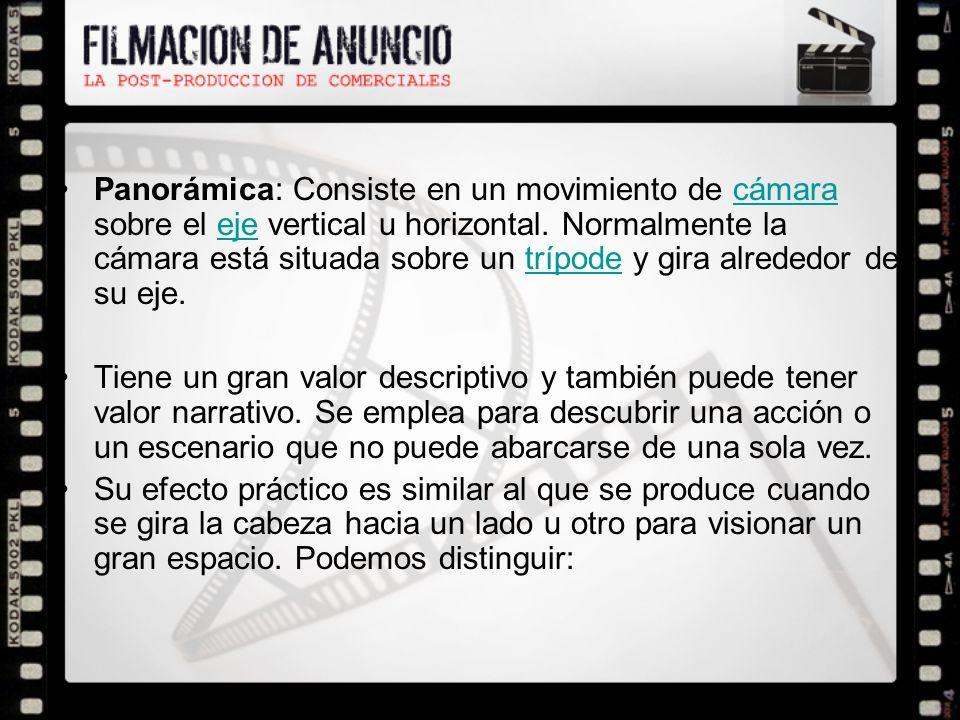Panorámica: Consiste en un movimiento de cámara sobre el eje vertical u horizontal. Normalmente la cámara está situada sobre un trípode y gira alrededor de su eje.