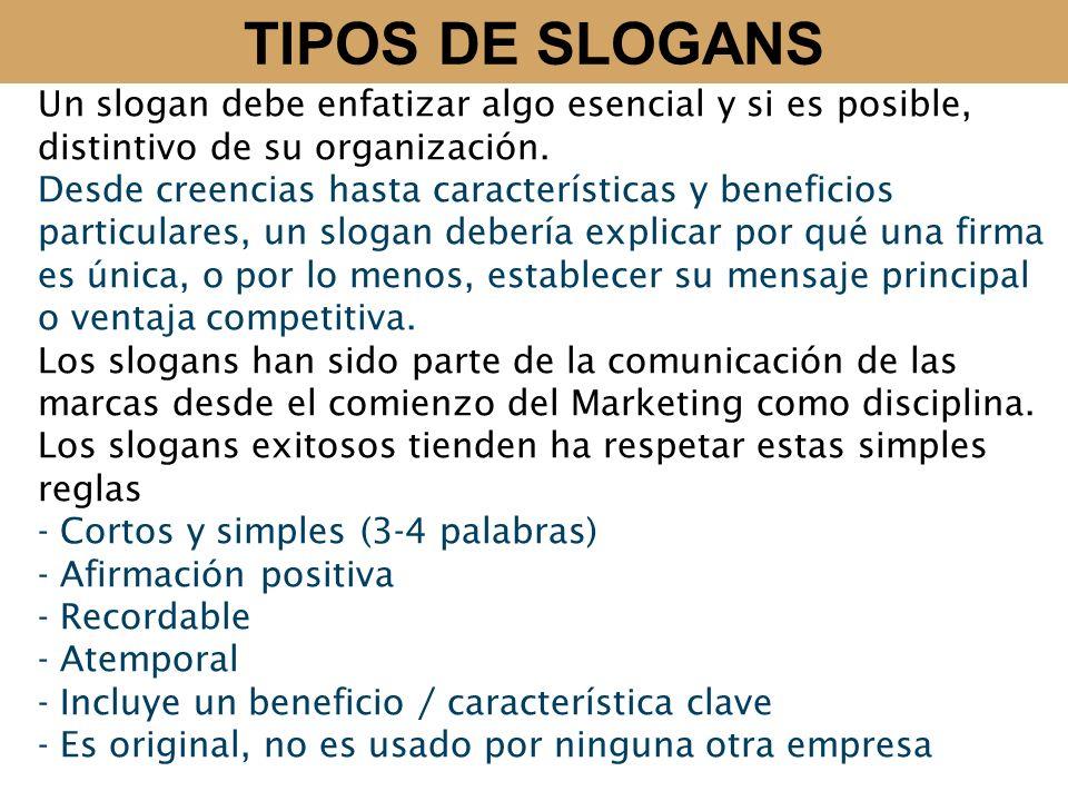 TIPOS DE SLOGANS Un slogan debe enfatizar algo esencial y si es posible, distintivo de su organización.