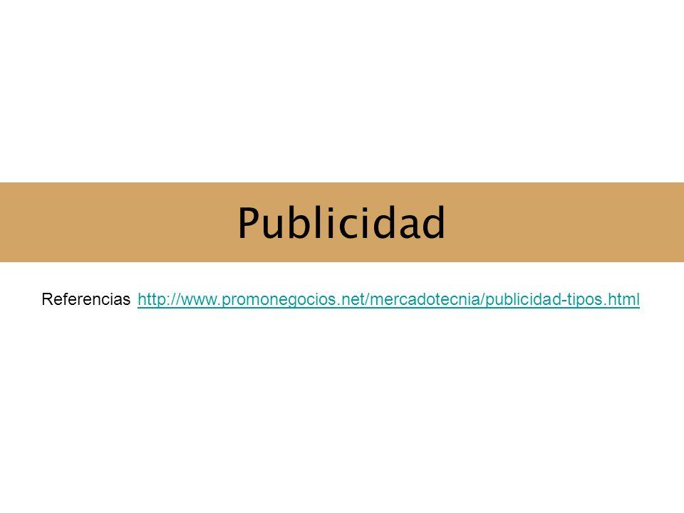 Publicidad Referencias http://www.promonegocios.net/mercadotecnia/publicidad-tipos.html