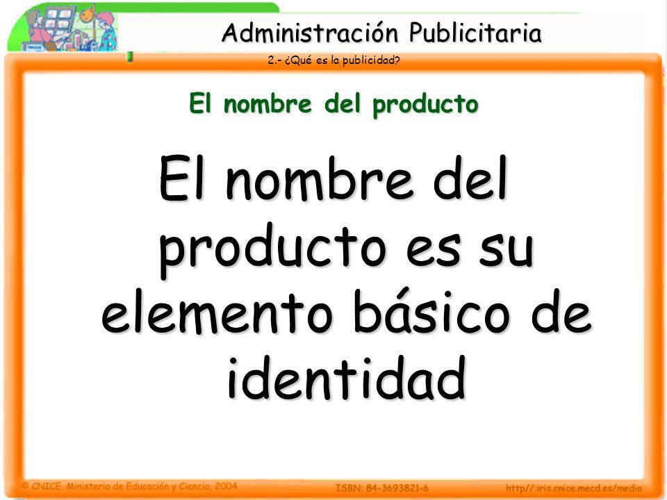 El nombre del producto es su elemento básico de identidad