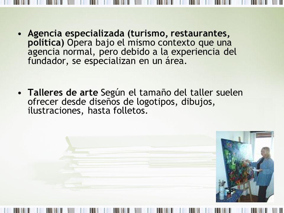 Agencia especializada (turismo, restaurantes, política) Opera bajo el mismo contexto que una agencia normal, pero debido a la experiencia del fundador, se especializan en un área.