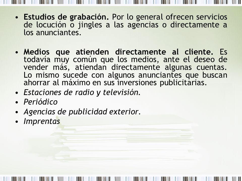 Estudios de grabación. Por lo general ofrecen servicios de locución o jingles a las agencias o directamente a los anunciantes.