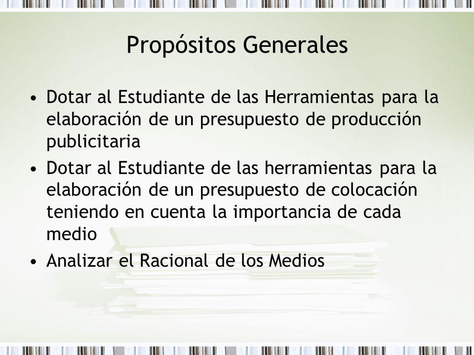 Propósitos Generales Dotar al Estudiante de las Herramientas para la elaboración de un presupuesto de producción publicitaria.