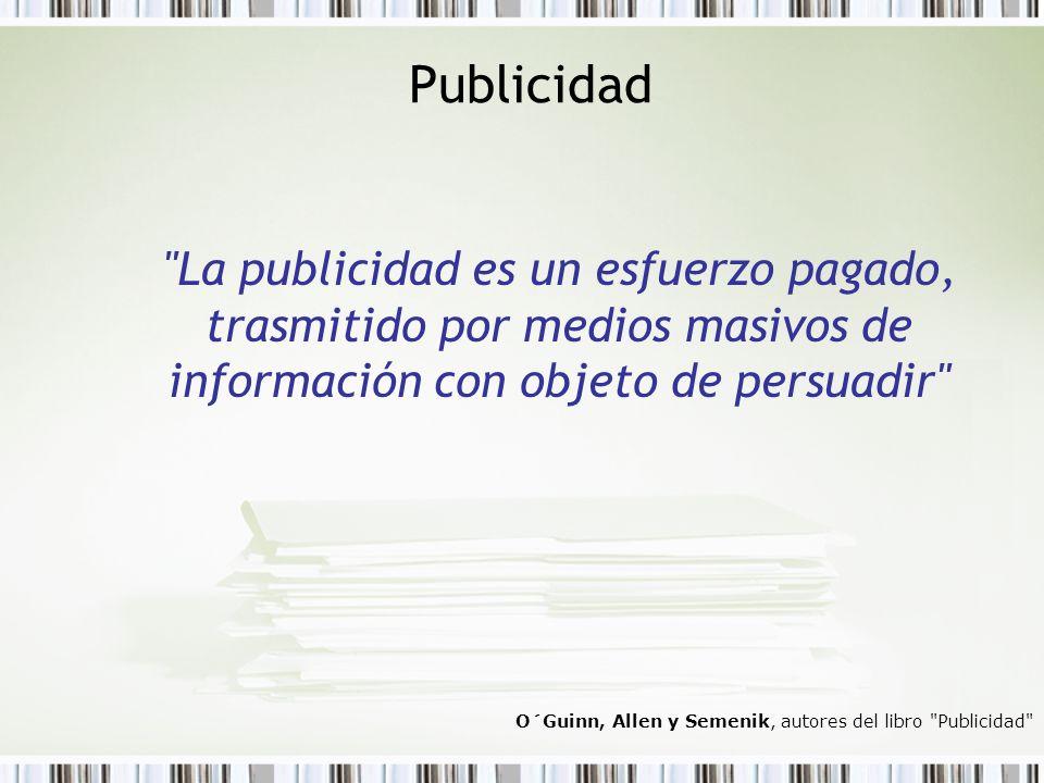 Publicidad La publicidad es un esfuerzo pagado, trasmitido por medios masivos de información con objeto de persuadir