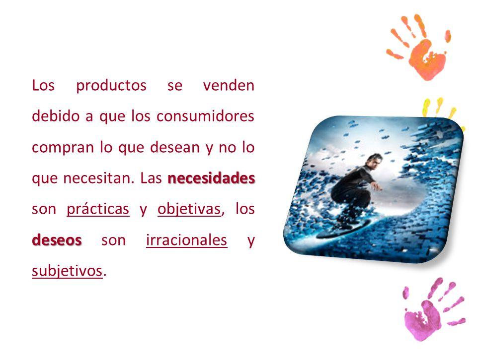 Los productos se venden debido a que los consumidores compran lo que desean y no lo que necesitan.