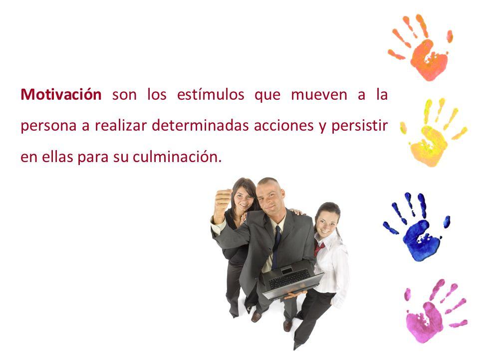 Motivación son los estímulos que mueven a la persona a realizar determinadas acciones y persistir en ellas para su culminación.