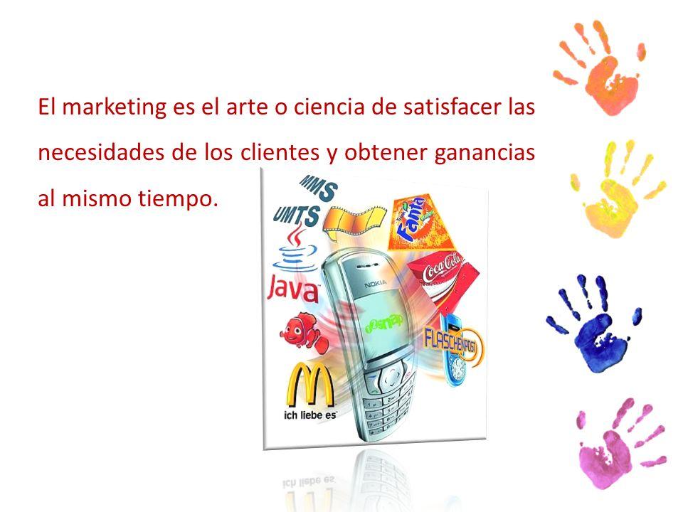 El marketing es el arte o ciencia de satisfacer las necesidades de los clientes y obtener ganancias al mismo tiempo.