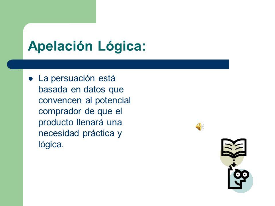 Apelación Lógica: La persuación está basada en datos que convencen al potencial comprador de que el producto llenará una necesidad práctica y lógica.