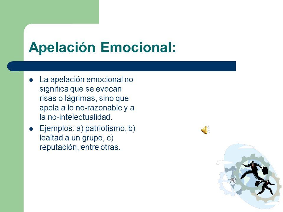 Apelación Emocional: La apelación emocional no significa que se evocan risas o lágrimas, sino que apela a lo no-razonable y a la no-intelectualidad.