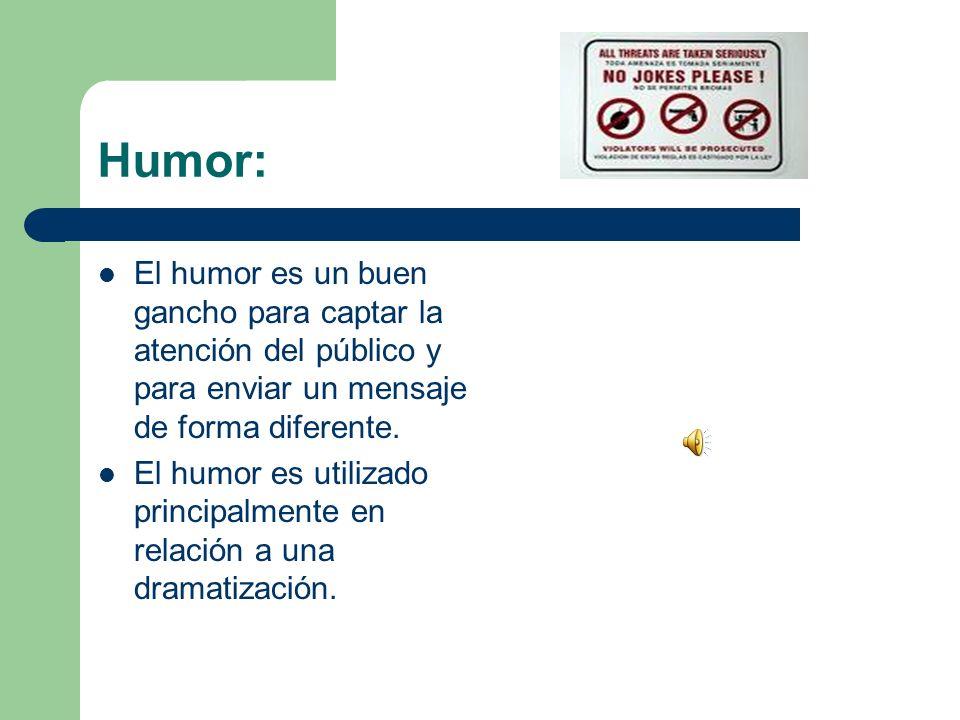Humor: El humor es un buen gancho para captar la atención del público y para enviar un mensaje de forma diferente.