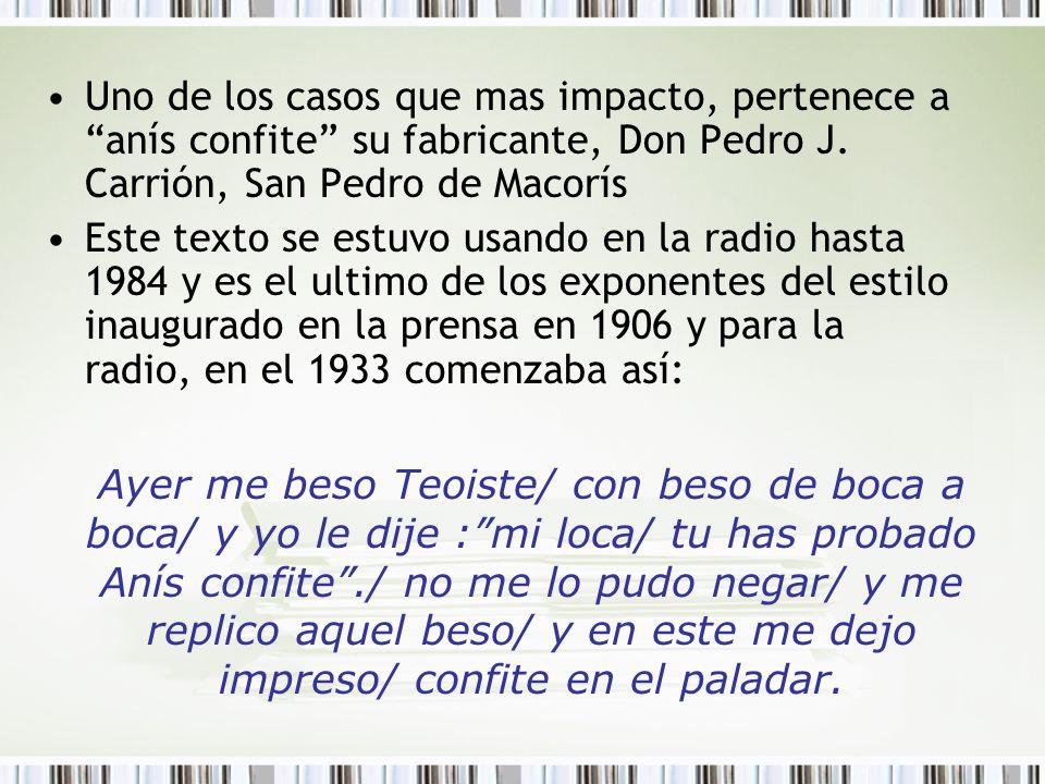 Uno de los casos que mas impacto, pertenece a anís confite su fabricante, Don Pedro J. Carrión, San Pedro de Macorís
