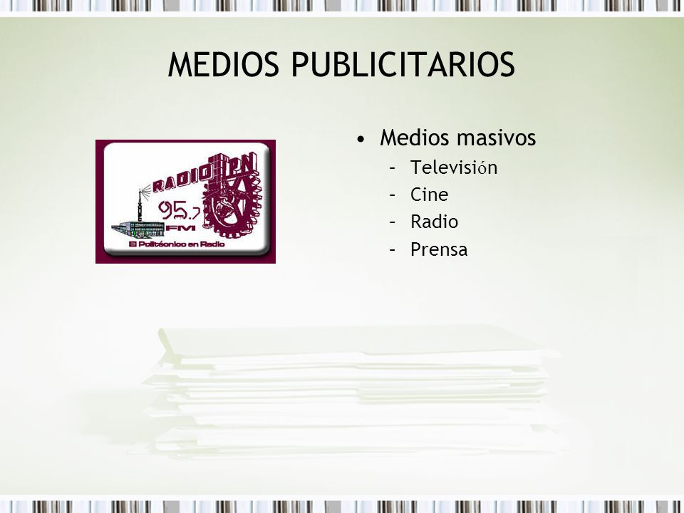 MEDIOS PUBLICITARIOS Medios masivos Televisión Cine Radio Prensa