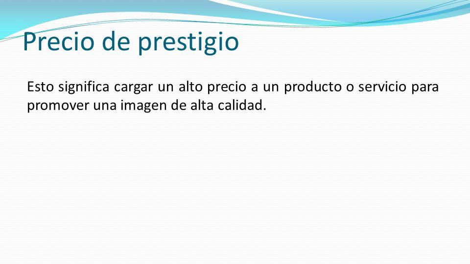 Precio de prestigioEsto significa cargar un alto precio a un producto o servicio para promover una imagen de alta calidad.