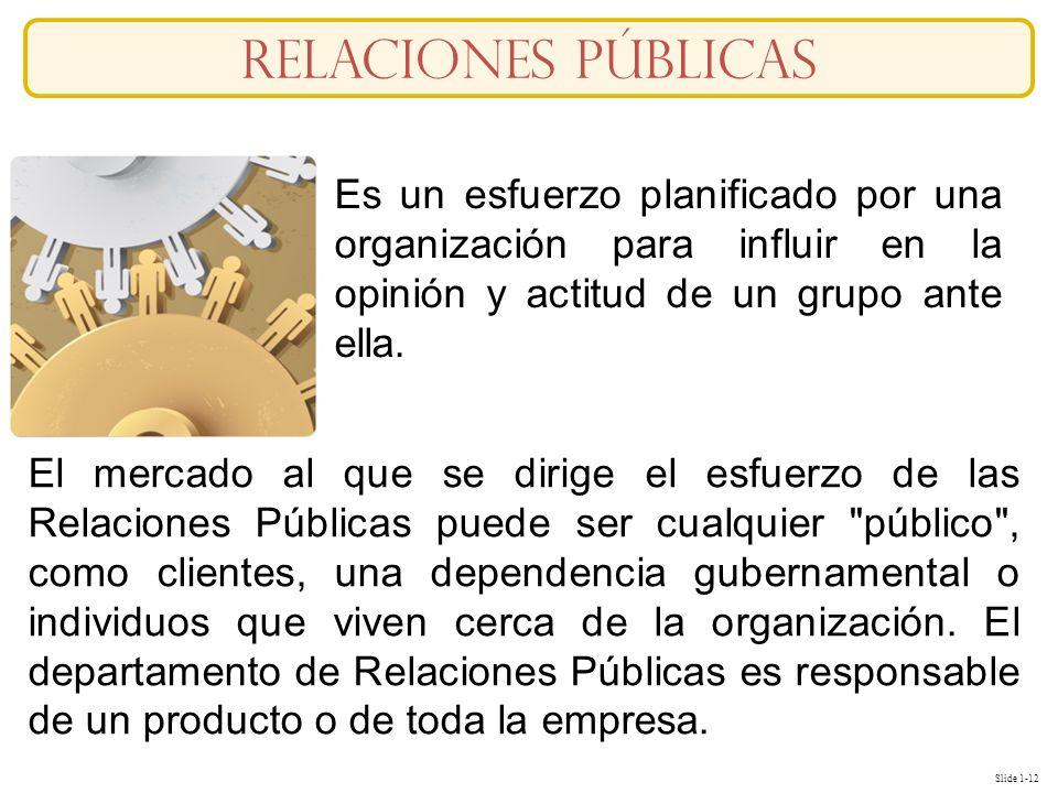 Relaciones públicas Es un esfuerzo planificado por una organización para influir en la opinión y actitud de un grupo ante ella.