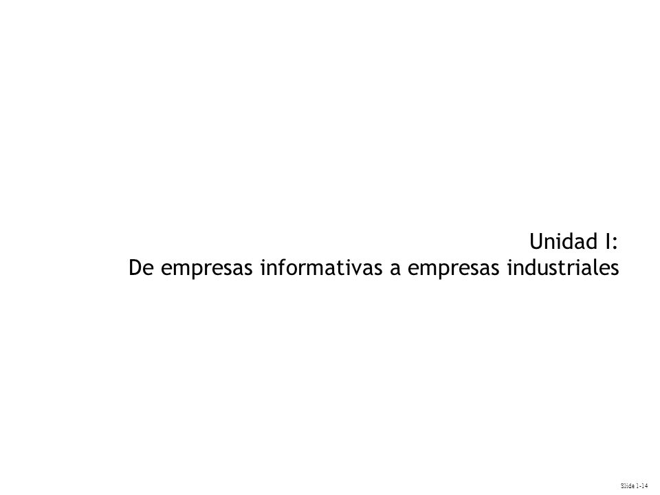 Unidad I: De empresas informativas a empresas industriales