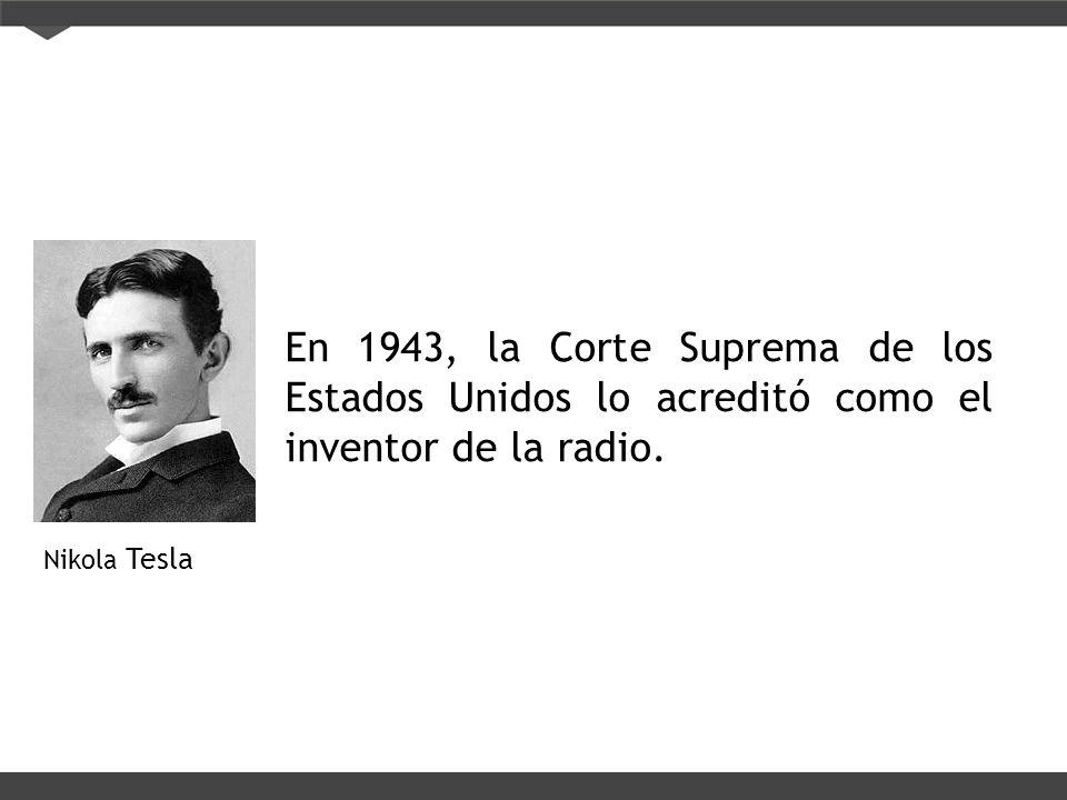 En 1943, la Corte Suprema de los Estados Unidos lo acreditó como el inventor de la radio.
