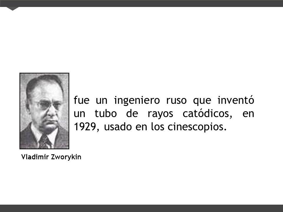fue un ingeniero ruso que inventó un tubo de rayos catódicos, en 1929, usado en los cinescopios.