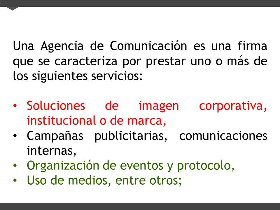 Una Agencia de Comunicación es una firma que se caracteriza por prestar uno o más de los siguientes servicios: