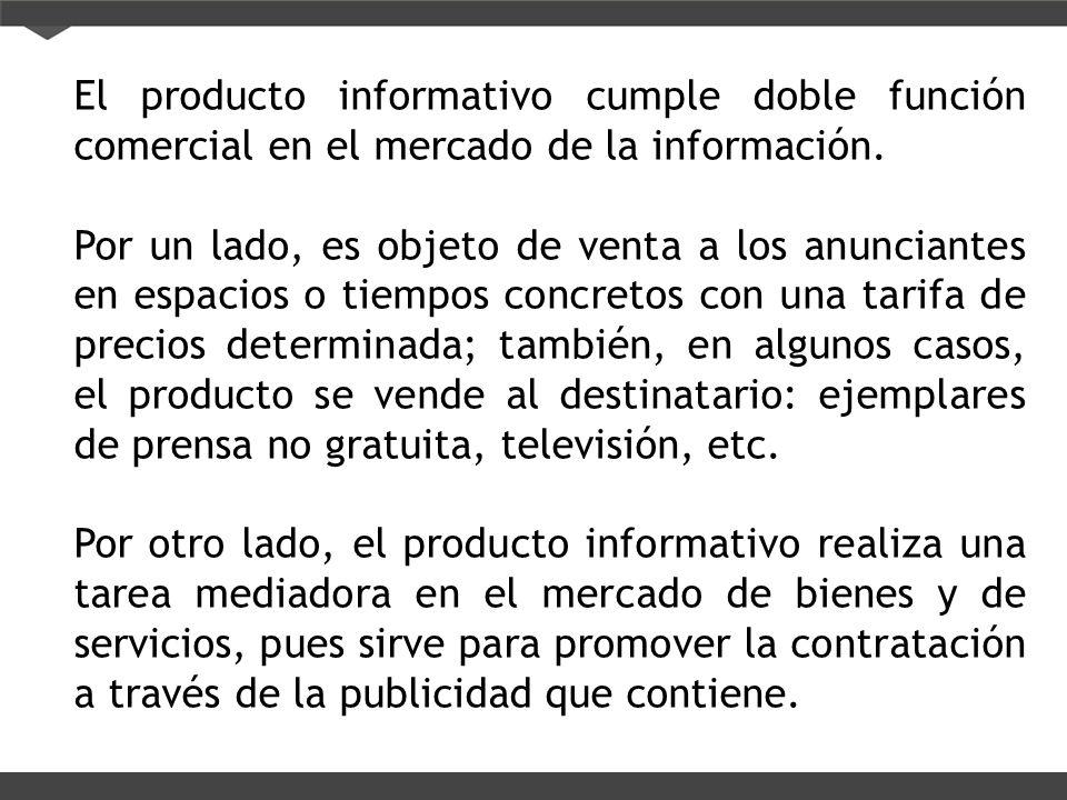 El producto informativo cumple doble función comercial en el mercado de la información.
