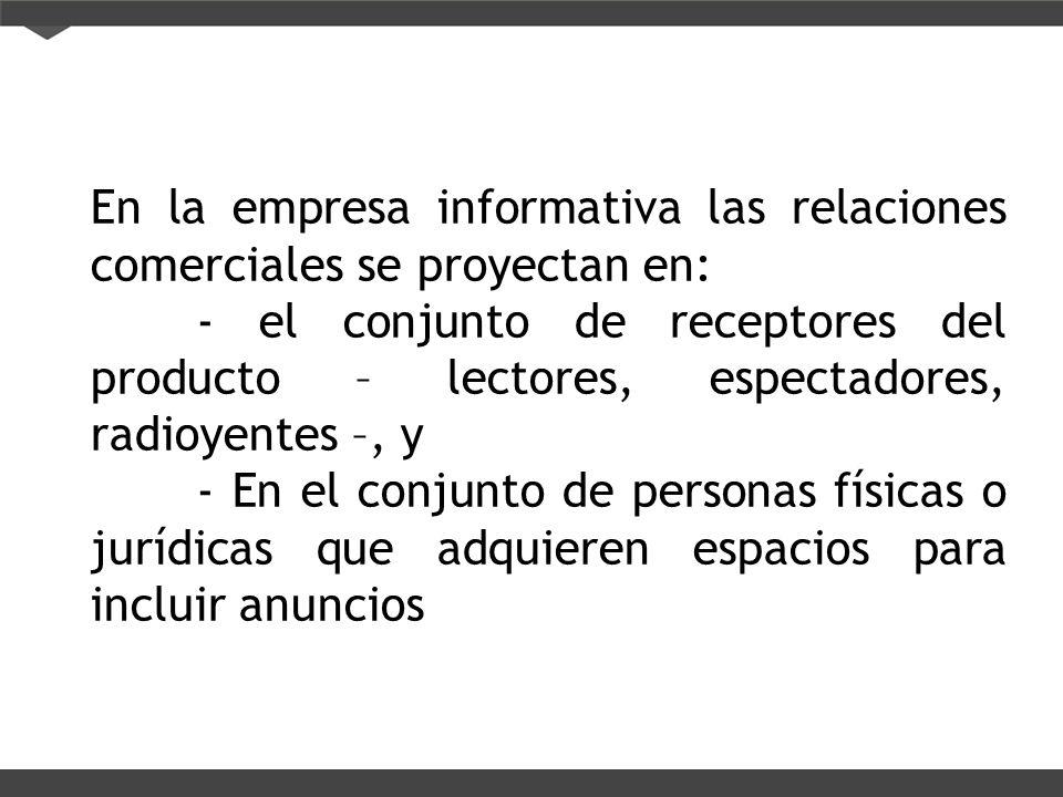 En la empresa informativa las relaciones comerciales se proyectan en: