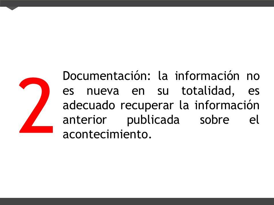 2 Documentación: la información no es nueva en su totalidad, es adecuado recuperar la información anterior publicada sobre el acontecimiento.
