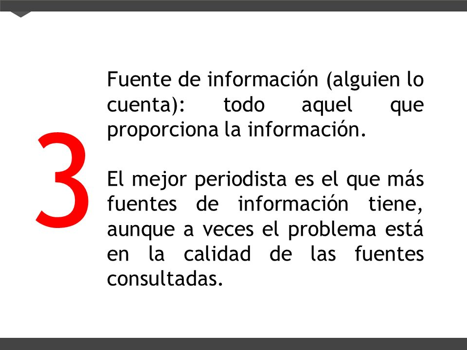 Fuente de información (alguien lo cuenta): todo aquel que proporciona la información.