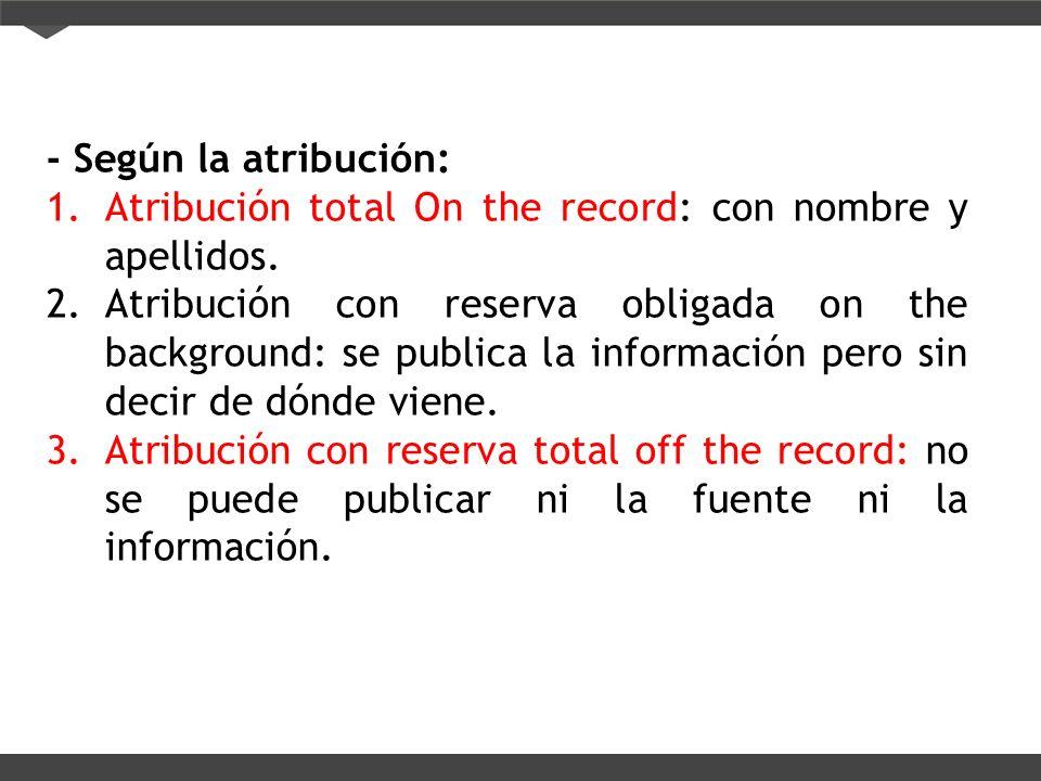 - Según la atribución: Atribución total On the record: con nombre y apellidos.