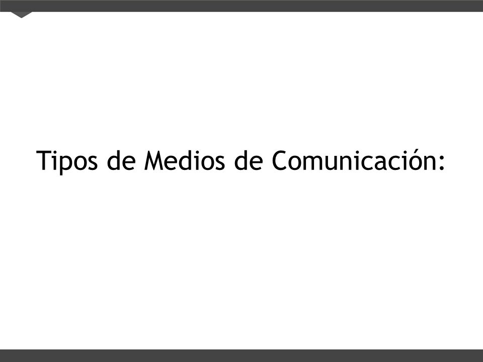 Tipos de Medios de Comunicación: