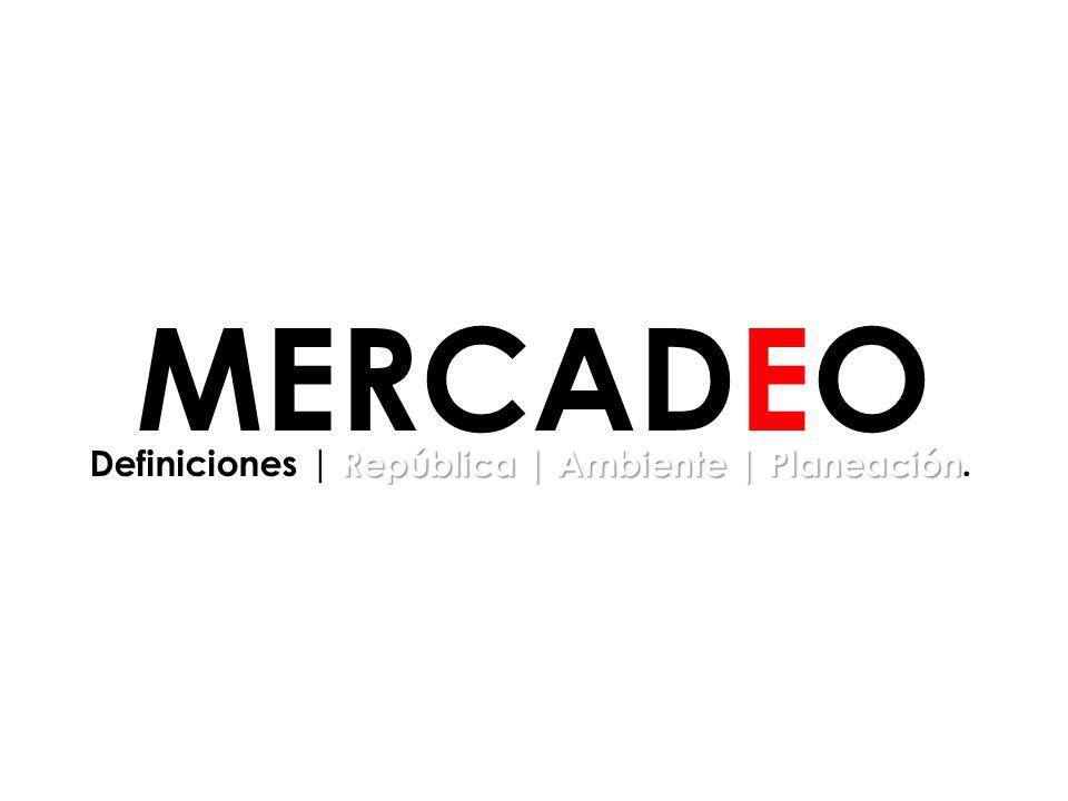 MERCADEO Definiciones | República | Ambiente | Planeación. 17