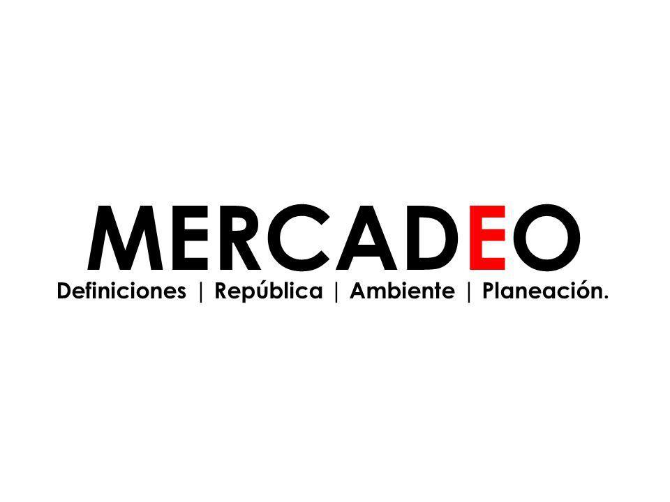 MERCADEO Definiciones | República | Ambiente | Planeación. 2
