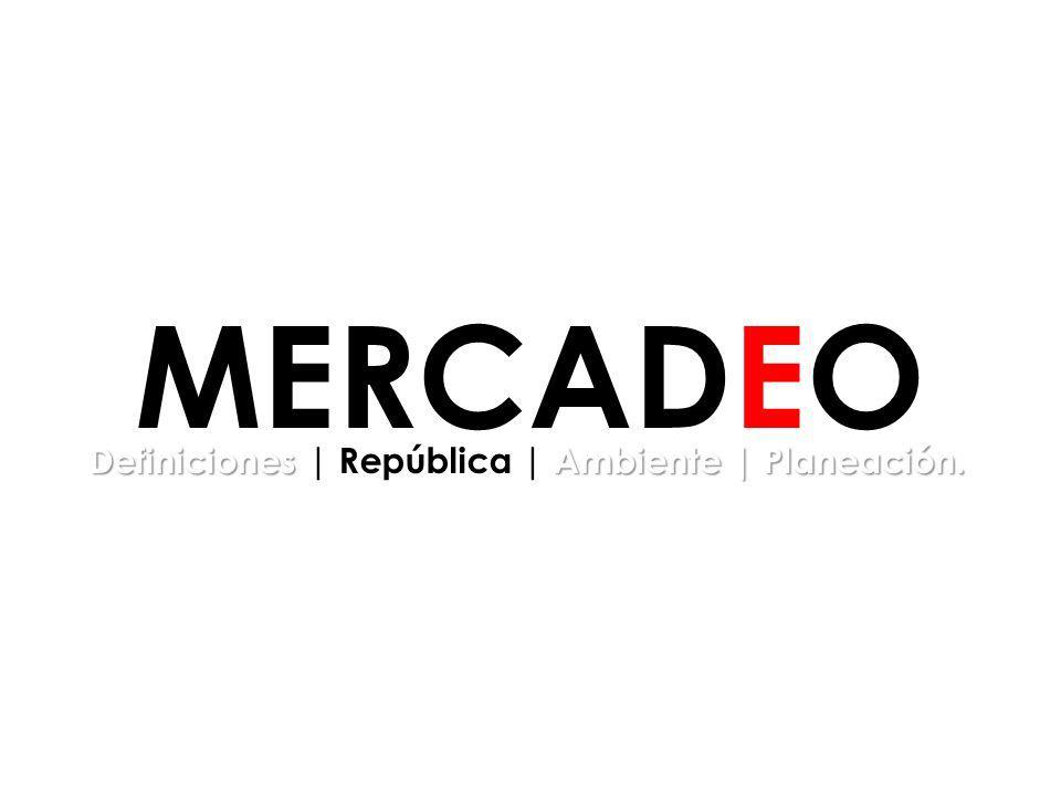 MERCADEO Definiciones | República | Ambiente | Planeación. 37
